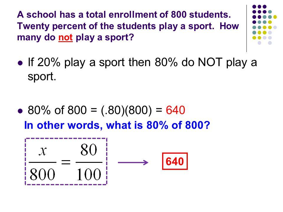 If 20% play a sport then 80% do NOT play a sport.