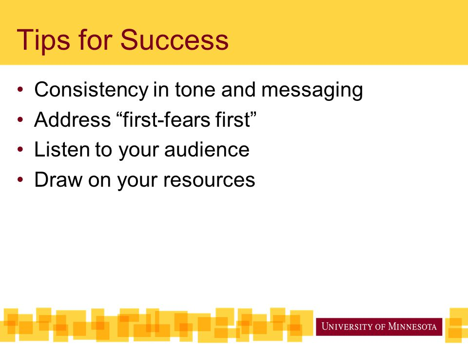 Tips for Success Consistency in tone and messaging