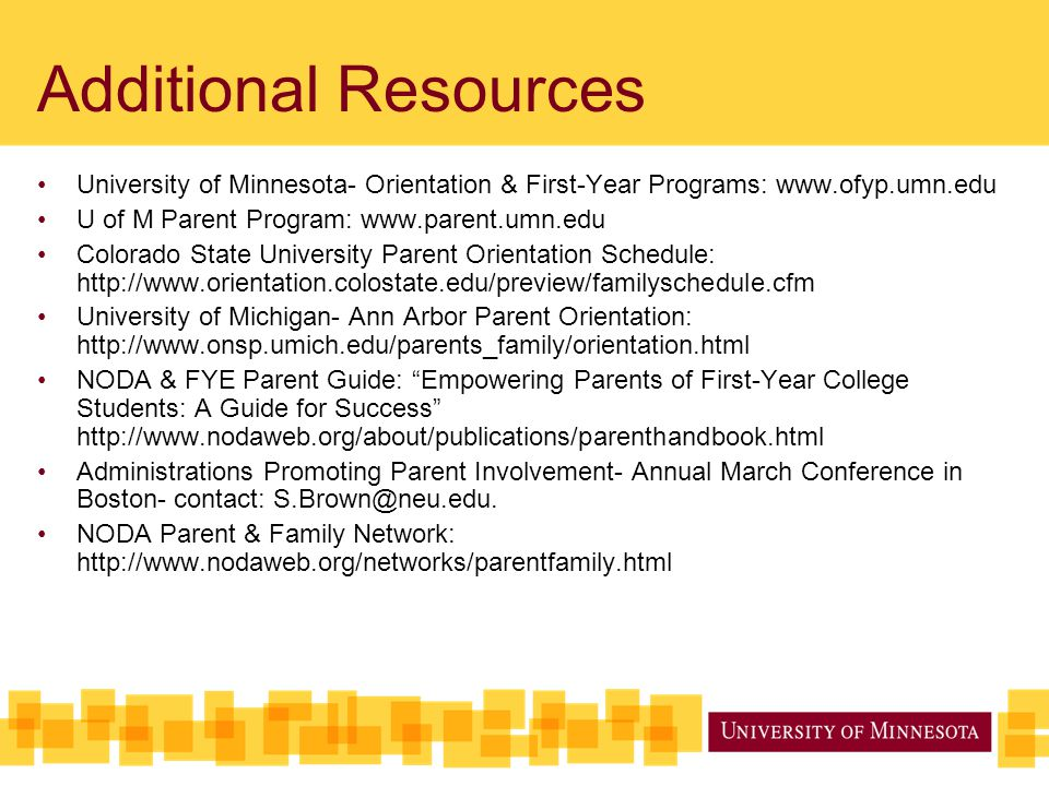 Additional Resources University of Minnesota- Orientation & First-Year Programs: www.ofyp.umn.edu. U of M Parent Program: www.parent.umn.edu.