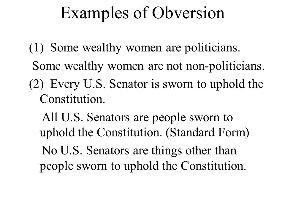 Examples of Obversion (1) Some wealthy women are politicians.