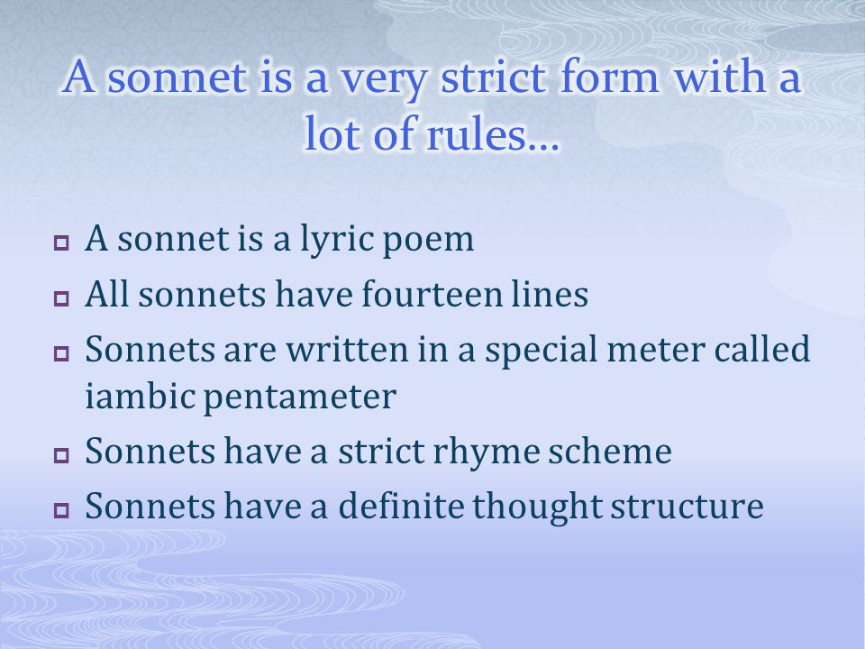 A sonnet is a very strict form with a lot of rules…