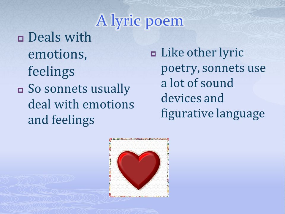 A lyric poem Deals with emotions, feelings