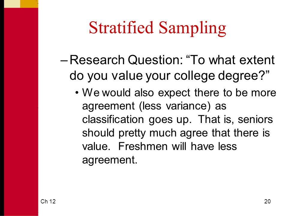 Stratified Sampling Research Question: To what extent do you value your college degree