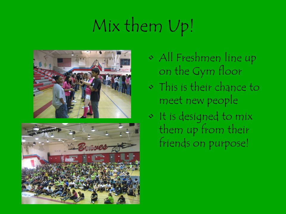 Mix them Up! All Freshmen line up on the Gym floor