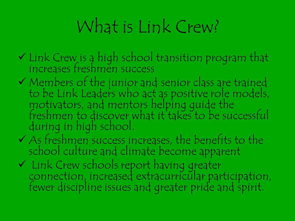 What is Link Crew Link Crew is a high school transition program that increases freshmen success.