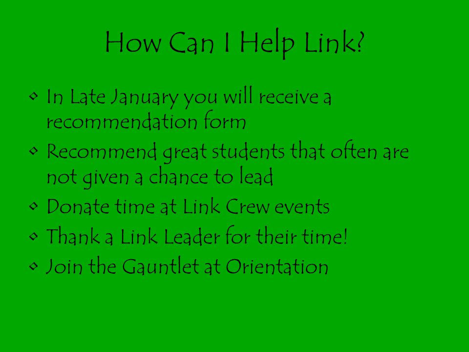How Can I Help Link In Late January you will receive a recommendation form. Recommend great students that often are not given a chance to lead.