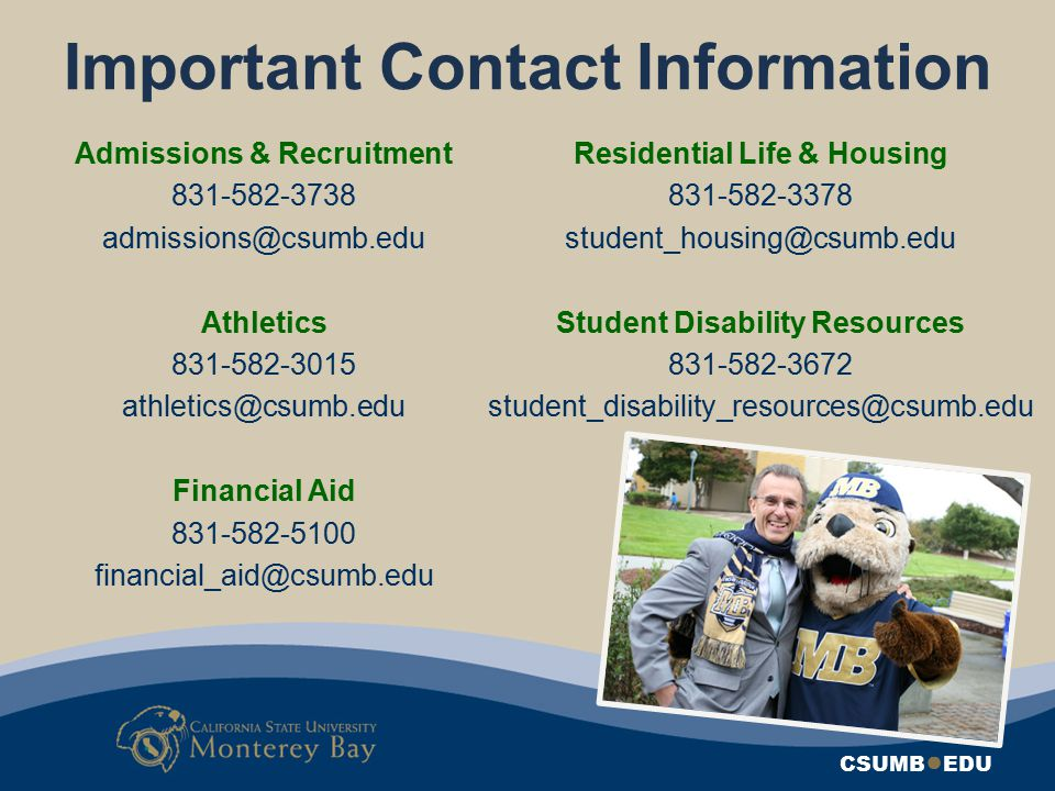 Important Contact Information Admissions & Recruitment. 831-582-3738. admissions@csumb.edu. Athletics.