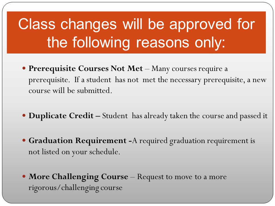 Class changes will be approved for the following reasons only: