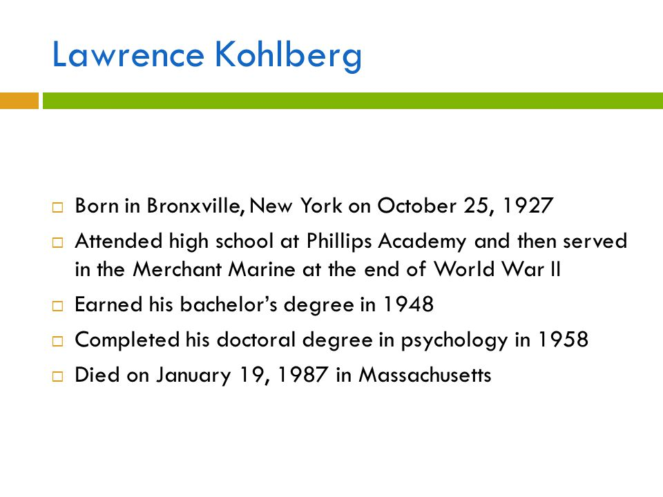 Lawrence Kohlberg Born in Bronxville, New York on October 25, 1927