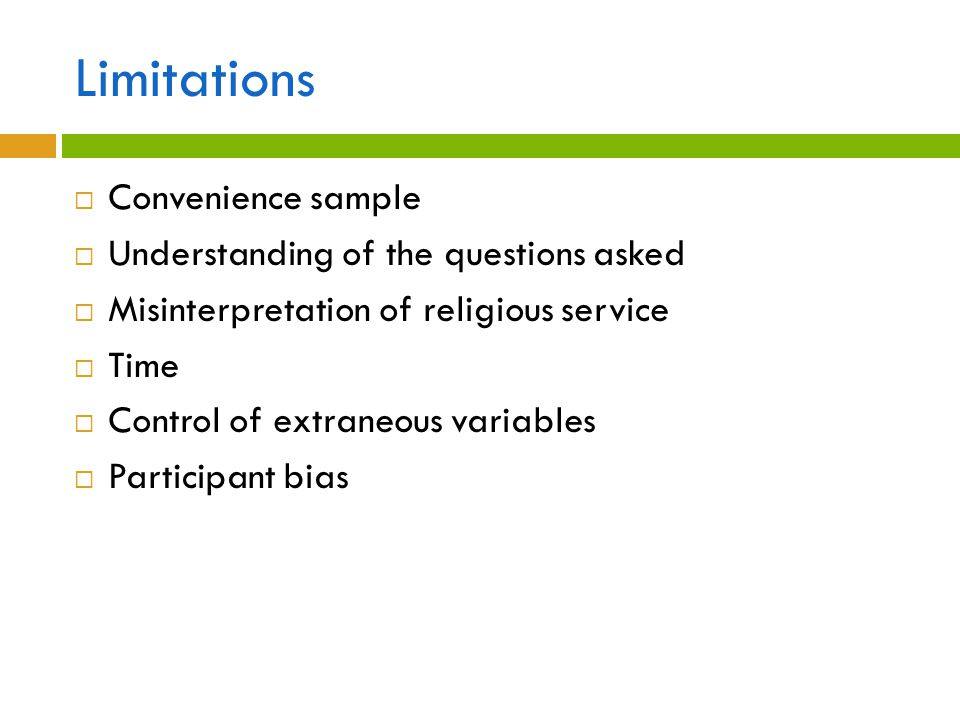 Limitations Convenience sample Understanding of the questions asked