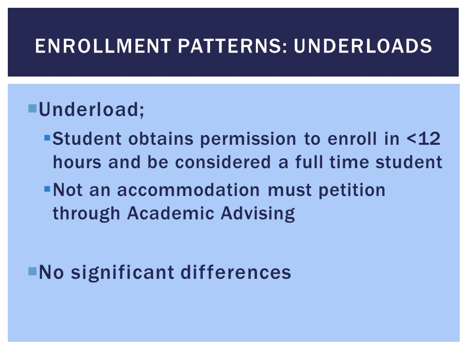 Enrollment patterns: underloads