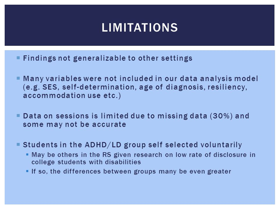Limitations Findings not generalizable to other settings