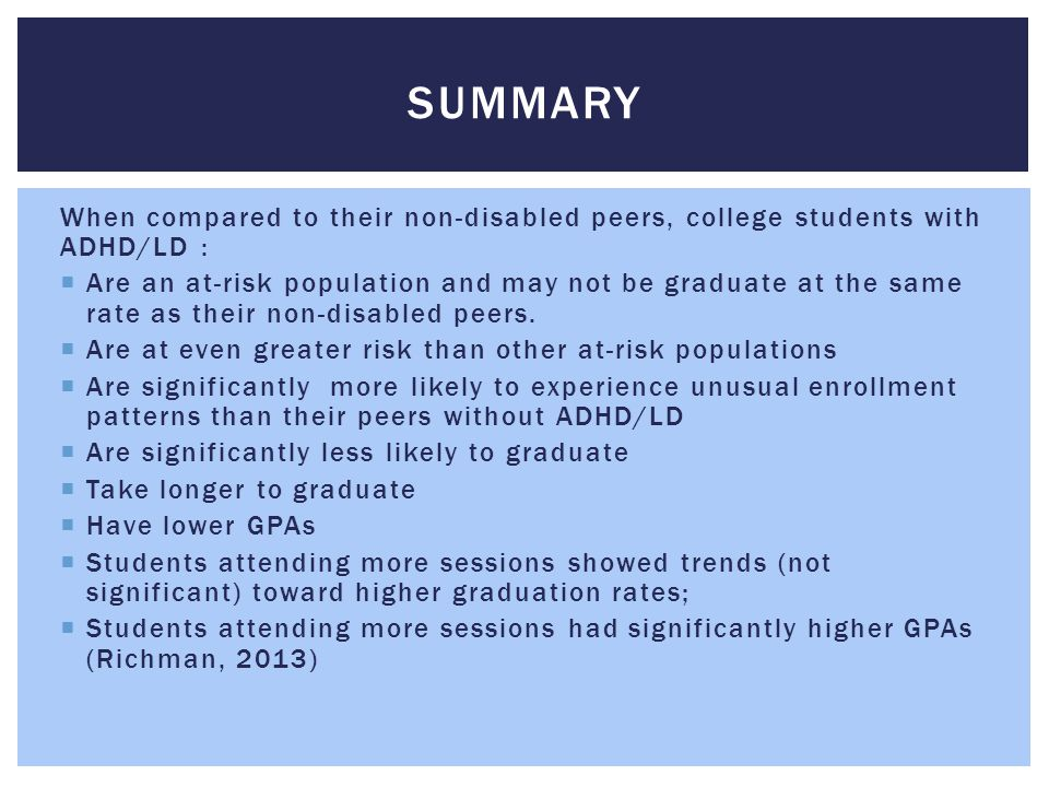 Summary When compared to their non-disabled peers, college students with ADHD/LD :