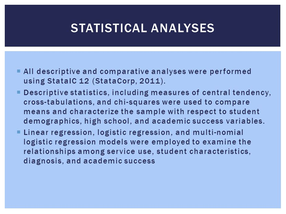 Statistical Analyses All descriptive and comparative analyses were performed using StataIC 12 (StataCorp, 2011).