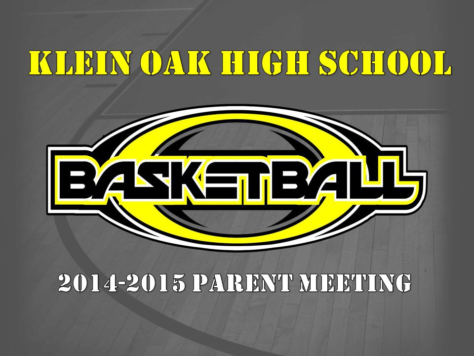 KLEIN OAK HIGH SCHOOL 2014-2015 PARENT MEETING