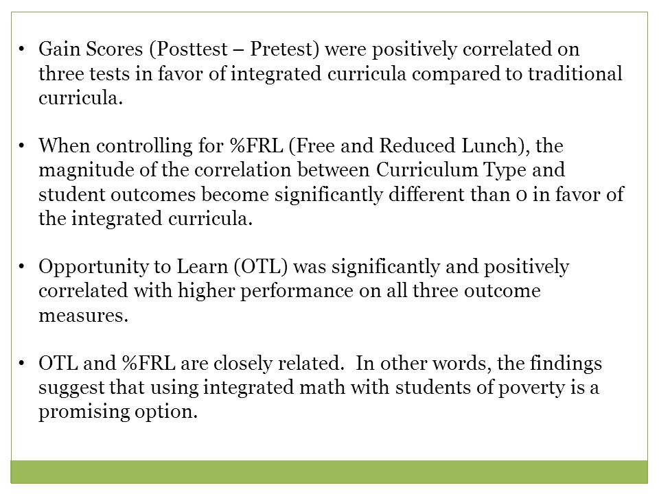 Gain Scores (Posttest – Pretest) were positively correlated on three tests in favor of integrated curricula compared to traditional curricula.