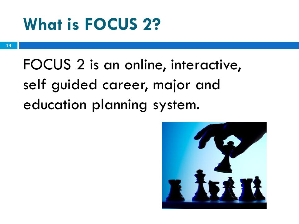 What is FOCUS 2 FOCUS 2 is an online, interactive,