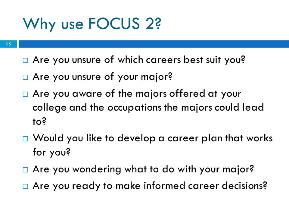 Why use FOCUS 2 Are you unsure of which careers best suit you