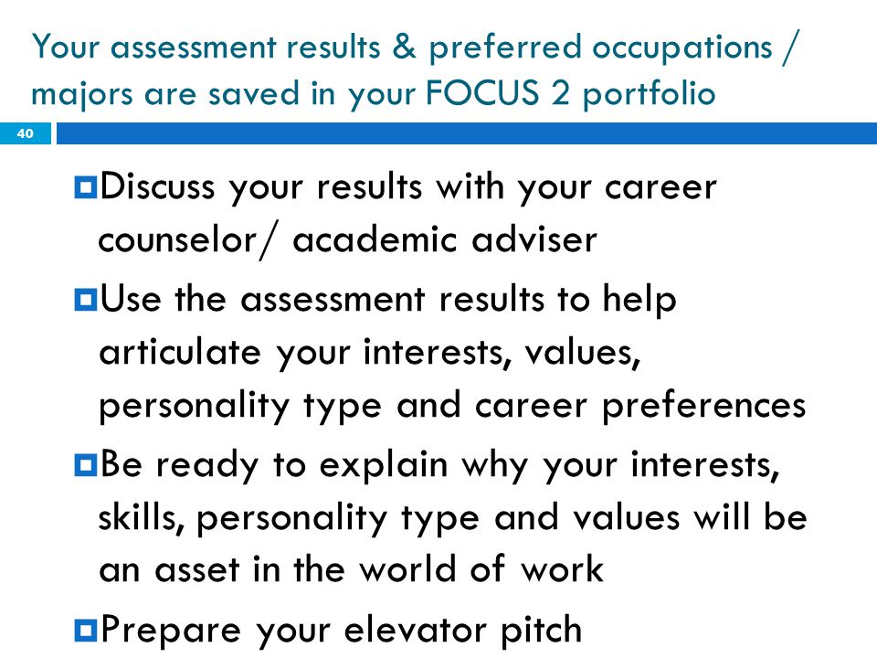 Discuss your results with your career counselor/ academic adviser