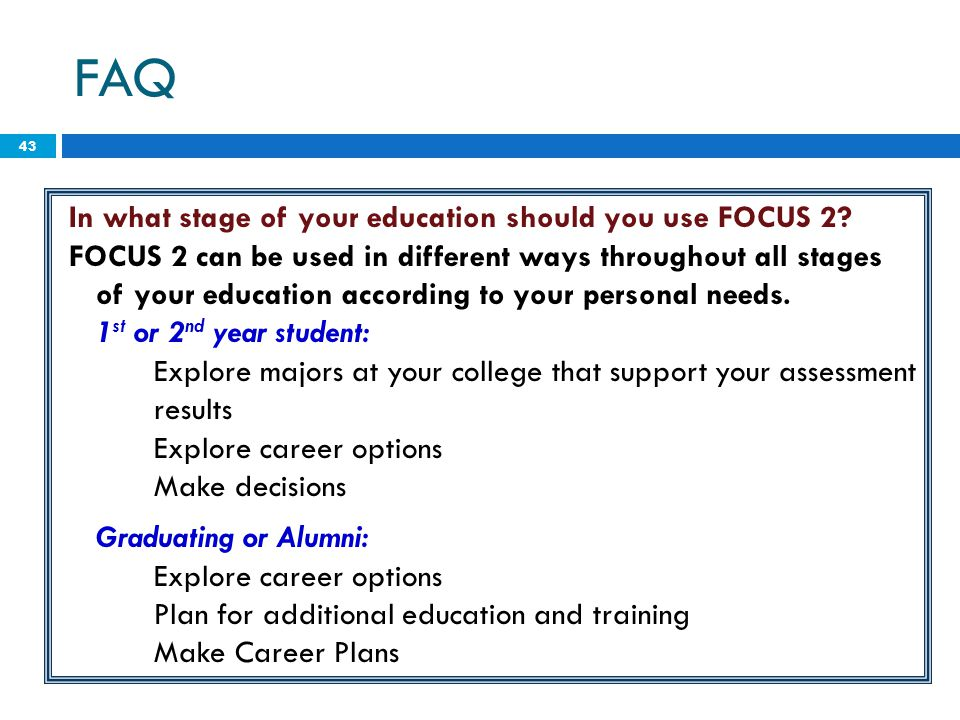FAQ In what stage of your education should you use FOCUS 2