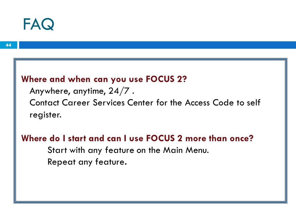 FAQ Where and when can you use FOCUS 2 Anywhere, anytime, 24/7 .