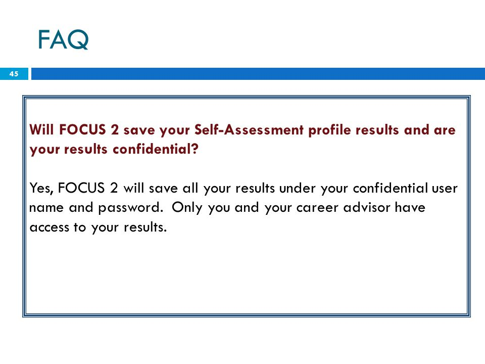FAQ Will FOCUS 2 save your Self-Assessment profile results and are your results confidential