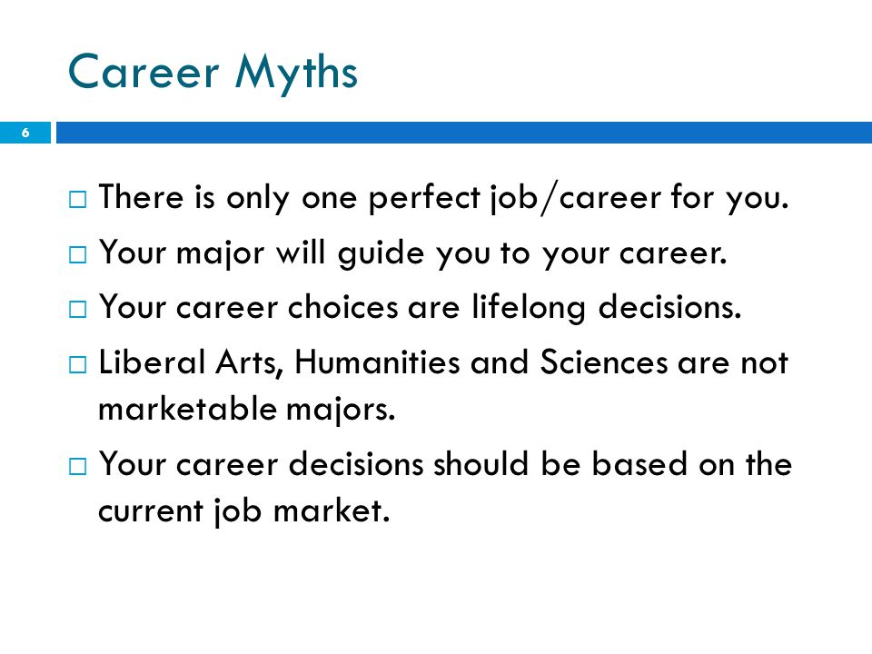 Career Myths There is only one perfect job/career for you.