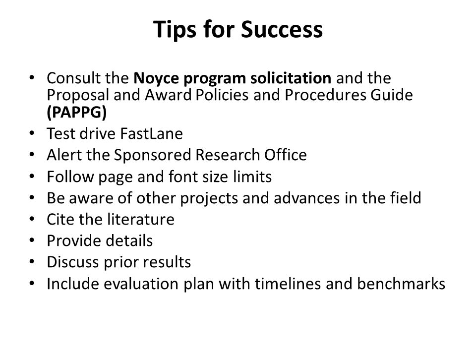 Tips for Success Consult the Noyce program solicitation and the Proposal and Award Policies and Procedures Guide (PAPPG)