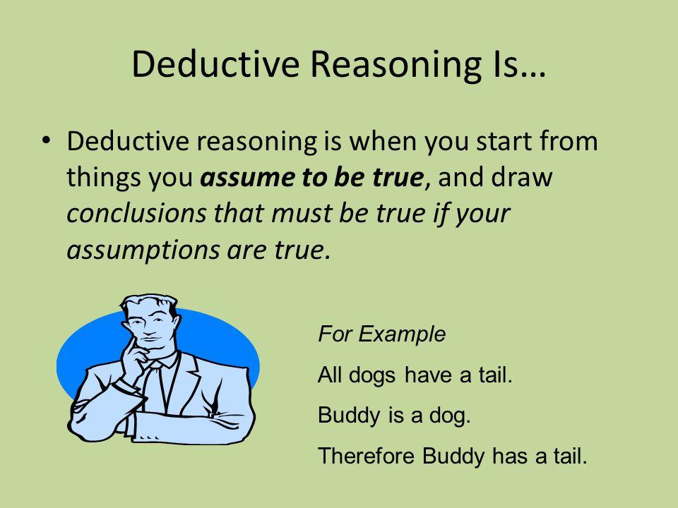 Deductive Reasoning Is…