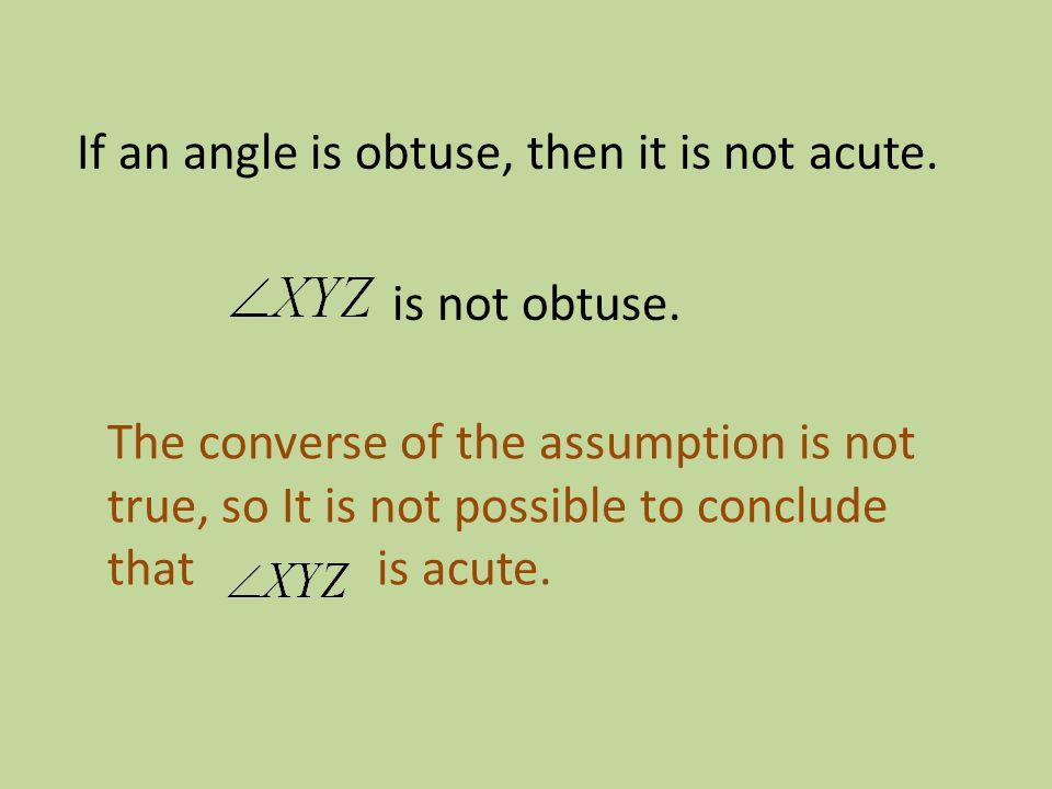 If an angle is obtuse, then it is not acute. is not obtuse.