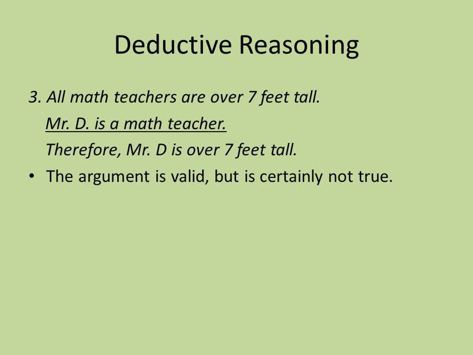 Deductive Reasoning 3. All math teachers are over 7 feet tall.