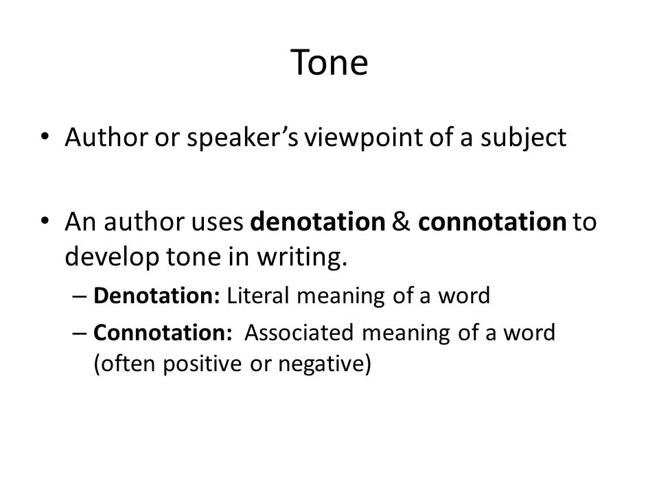 Tone Author or speaker's viewpoint of a subject