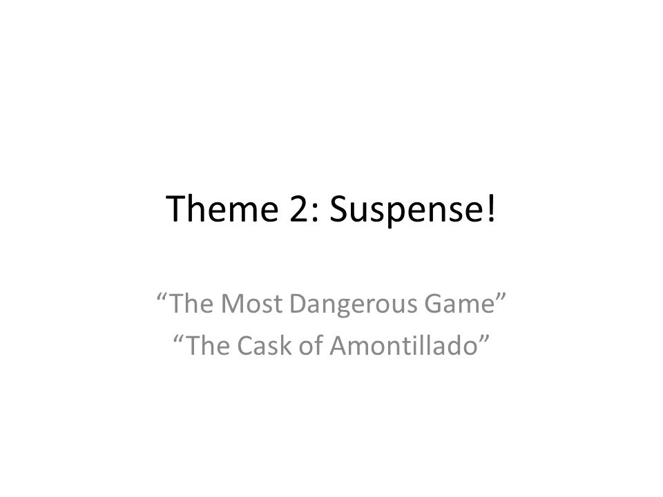 The Most Dangerous Game The Cask of Amontillado