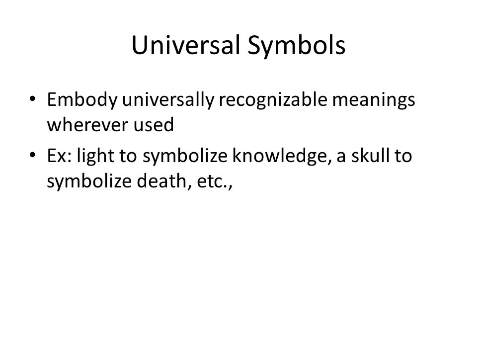 Universal Symbols Embody universally recognizable meanings wherever used.