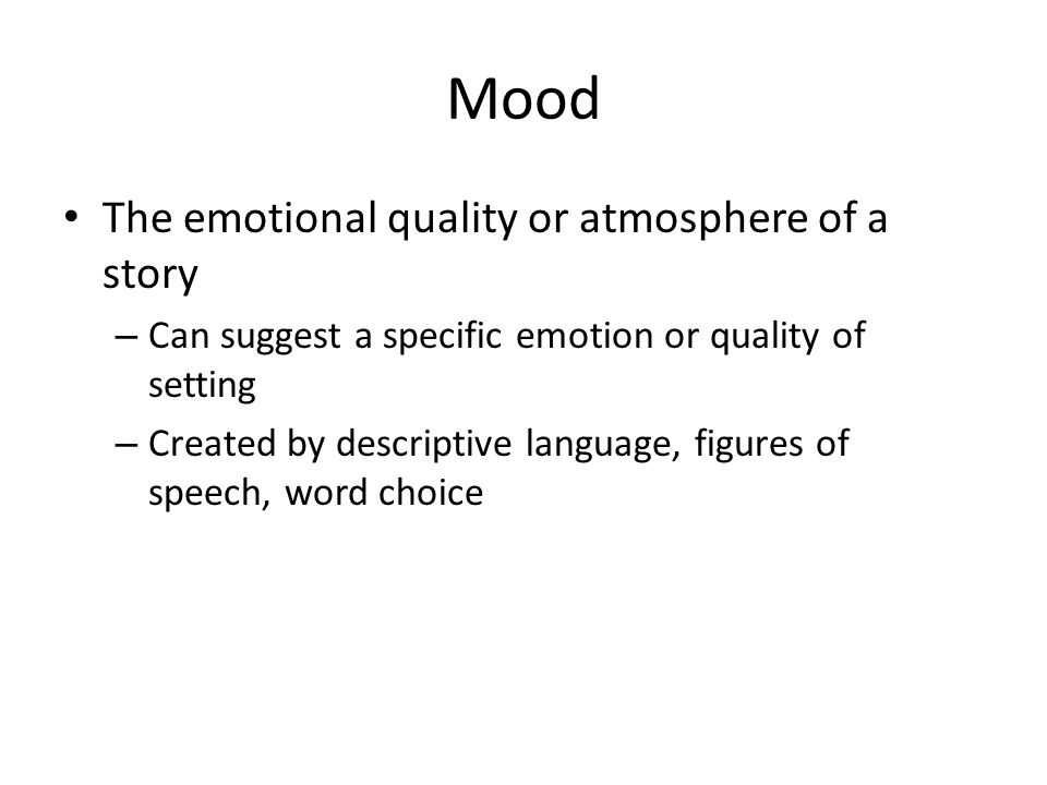 Mood The emotional quality or atmosphere of a story