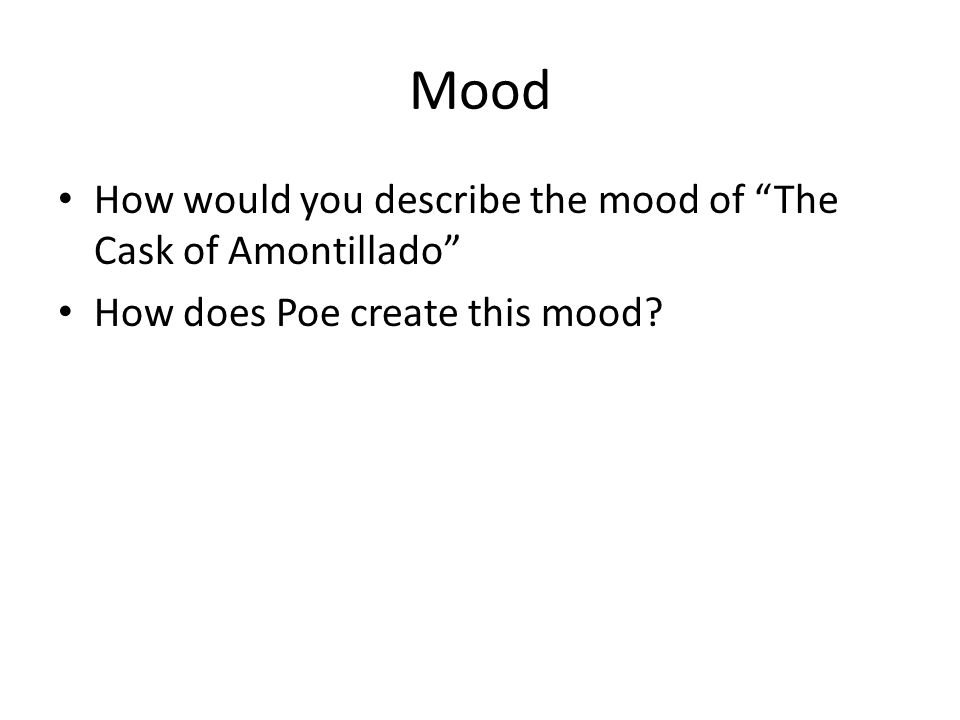 Mood How would you describe the mood of The Cask of Amontillado