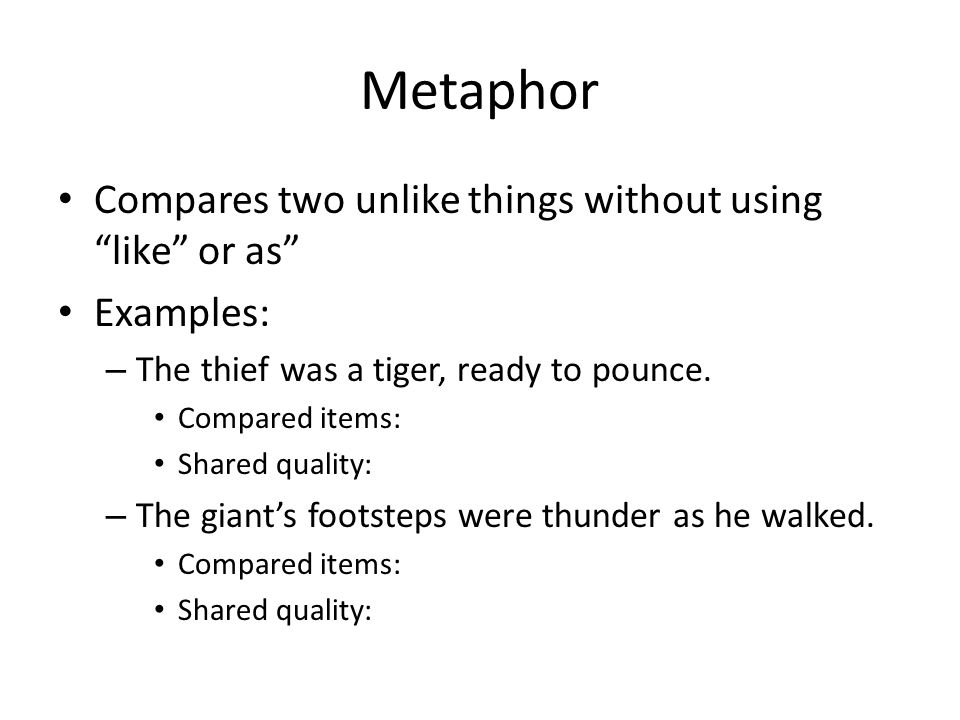 Metaphor Compares two unlike things without using like or as