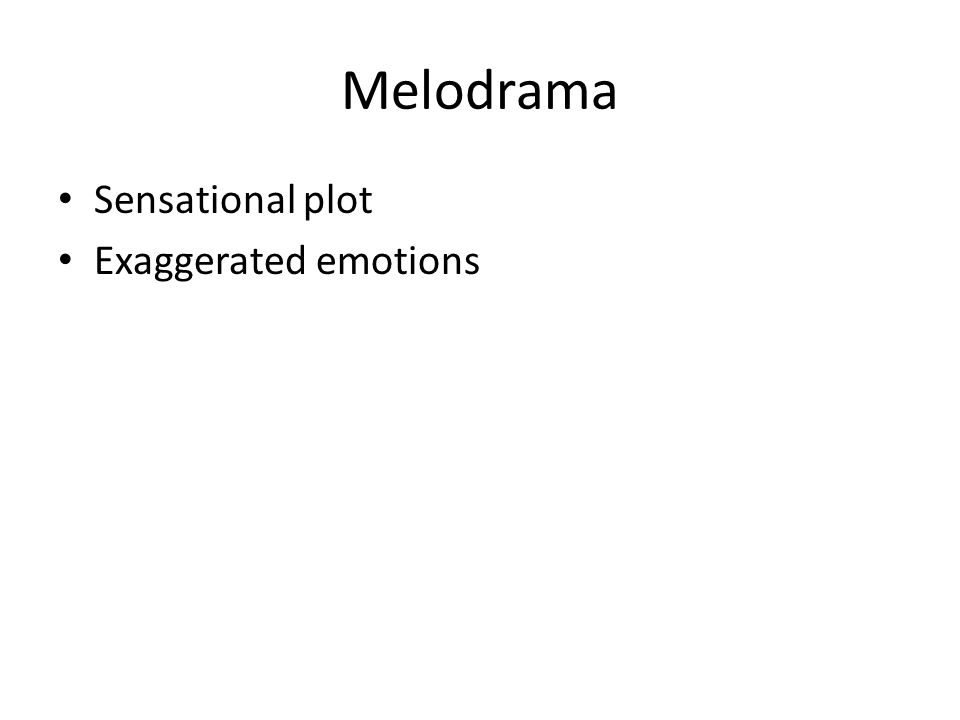 Melodrama Sensational plot Exaggerated emotions