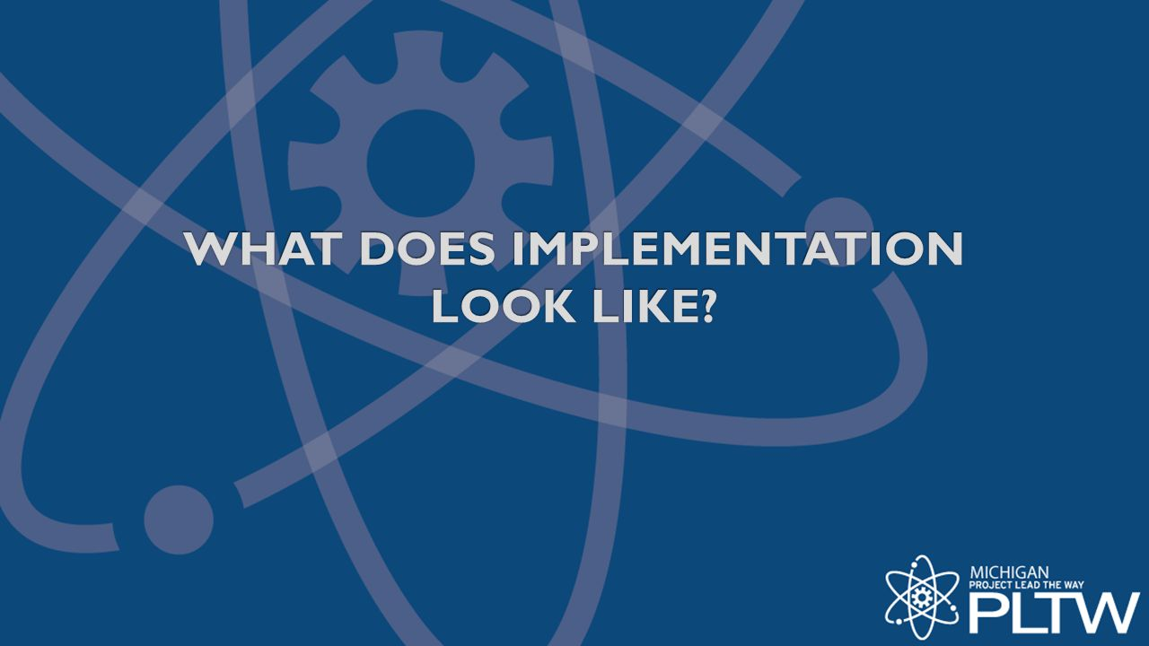 WHAT DOES IMPLEMENTATION LOOK LIKE