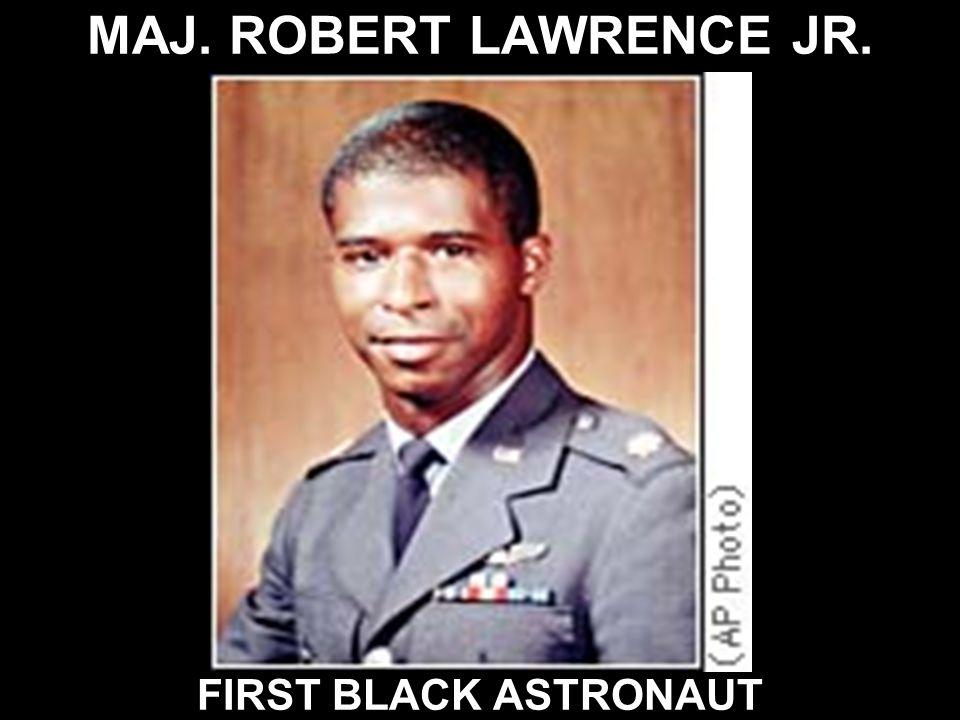 MAJ. ROBERT LAWRENCE JR. FIRST BLACK ASTRONAUT