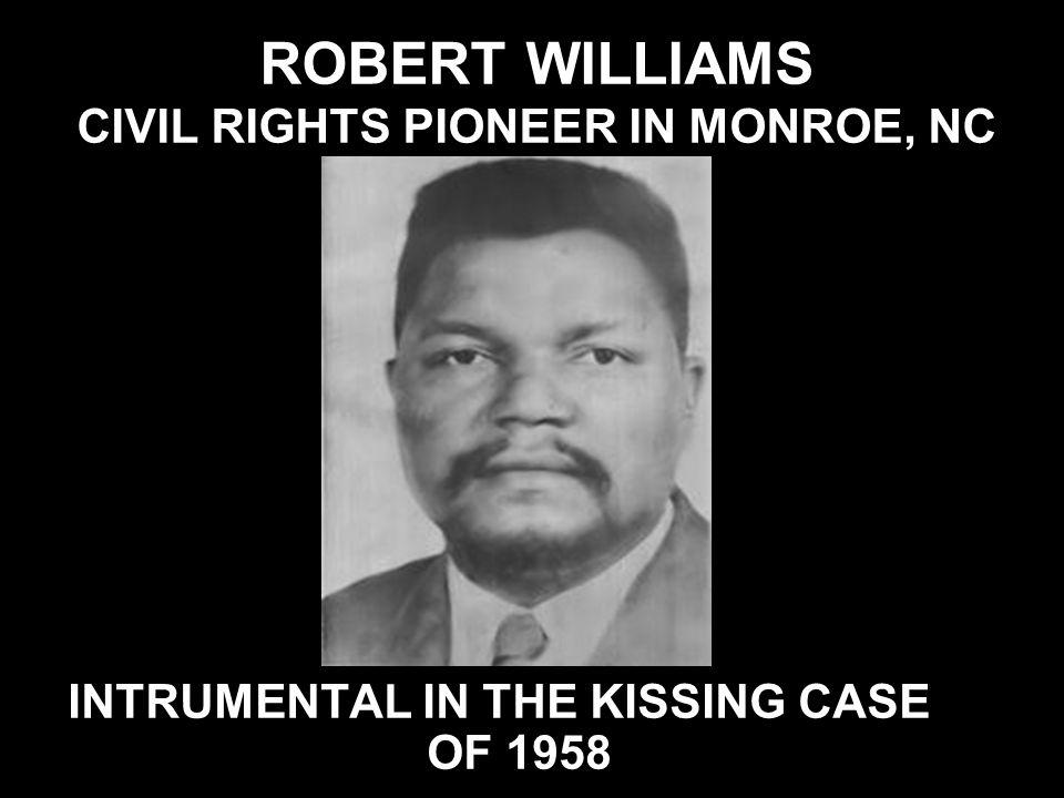 ROBERT WILLIAMS CIVIL RIGHTS PIONEER IN MONROE, NC