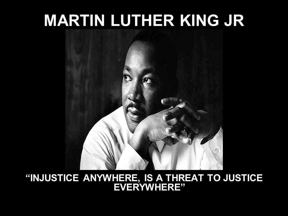 INJUSTICE ANYWHERE, IS A THREAT TO JUSTICE EVERYWHERE