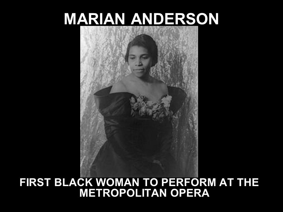 FIRST BLACK WOMAN TO PERFORM AT THE METROPOLITAN OPERA