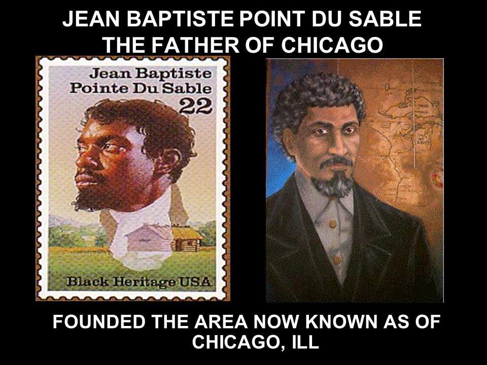 JEAN BAPTISTE POINT DU SABLE THE FATHER OF CHICAGO