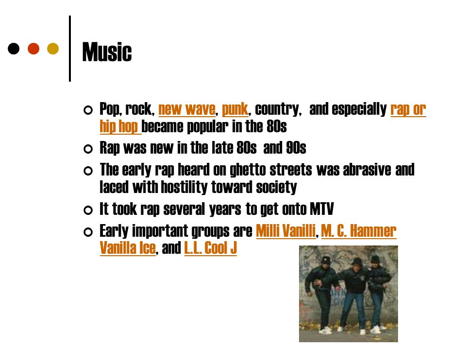 Music Pop, rock, new wave, punk, country, and especially rap or hip hop became popular in the 80s.