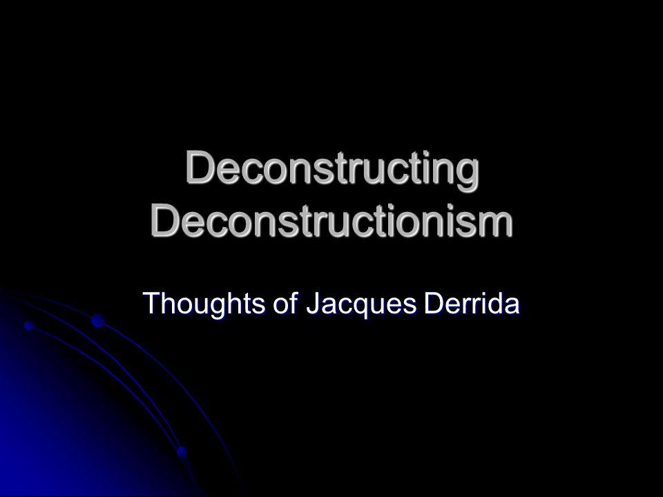 Deconstructing Deconstructionism