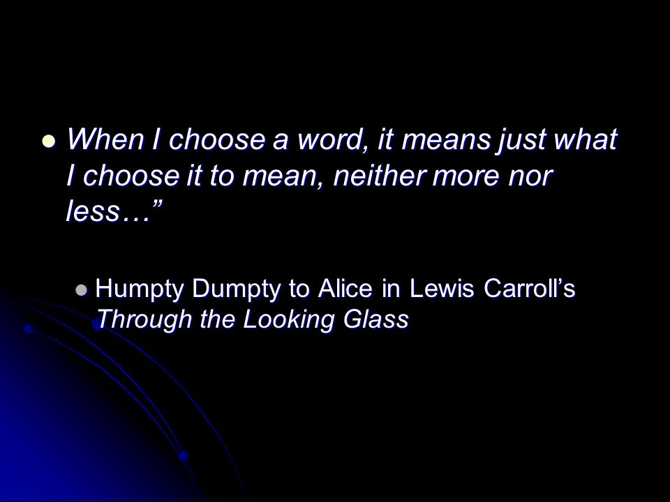 When I choose a word, it means just what I choose it to mean, neither more nor less…