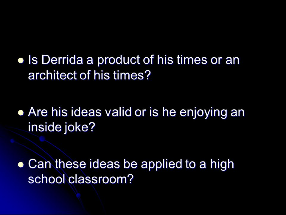 Is Derrida a product of his times or an architect of his times