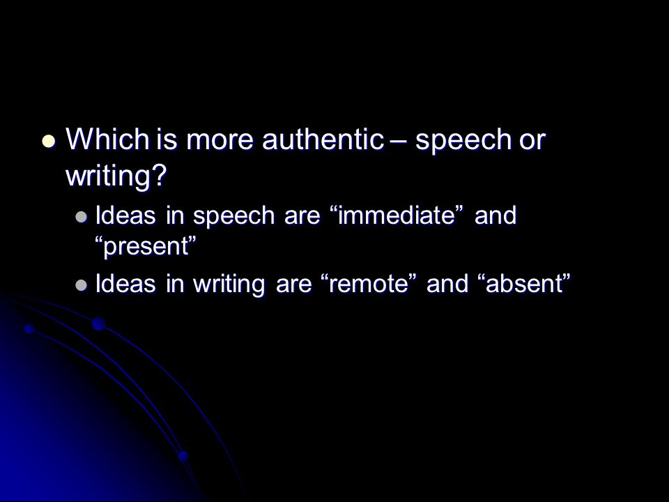 Which is more authentic – speech or writing
