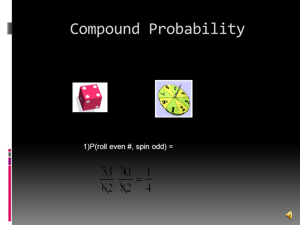 Compound Probability P(roll even #, spin odd) =